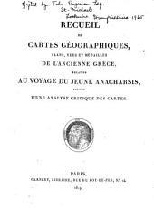 Recueil de cartes géographiques, plans, vues et médailles de l'ancienne Grèce, relatifs au Voyage du jeune Anacharsis [of J.J. Barthélemy], précédé d'une analyse critique des cartes