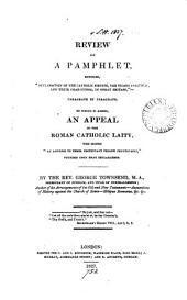"Review of and pamphlet, entitled ""Declaration of the Catholic bishops, the vicars apostolic, and their coadjutors, in Great Britain, with a review of the same paragraph by paragraph"". To which is added, ""Appeal to the Roman Catholics, who signed the address to their Protestant fellow countrymen"""