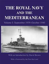 The Royal Navy and the Mediterranean: Vol.I: September 1939 - October 1940