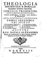 Theologia Dogmatica, & Moralis Secundum Ordinem Catechismi Concilii Tridentini: Ubi Agitur I. De Sacramento Poenitentiae. II. De Censuris Ecclesiasticis ...