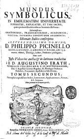 Mundus Symbolicus in emblematum universitate formatus, explicatus, et tam sacris, quàm profanis eruditionibus ac sententiis illustratus ...