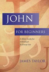 John for Beginners: A Bible Study for Individuals Or Group Use