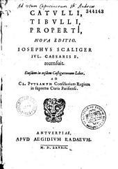 Catulli, Tibulli, Propertii noua editio, Iosephus Scaliger Iul. Caesaris f. recensuit ; eiusdem in eosdem castigationum liber, ad Cl. Puteanum consiliarium regium in suprema curia Parisiensi