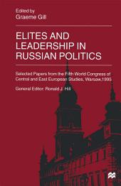 Elites and Leadership in Russian Politics: Selected Papers from the Fifth World Congress of Central and East European Studies, Warsaw, 1995