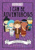 I Can Be Adventurous: Daring Explorers Who Traveled the Globe