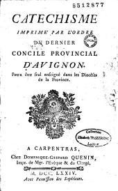 Catéchisme imprimé par l'ordre du dernier Concile provincial d'Avignon, pour être seul enseigné dans les diocèses de la province