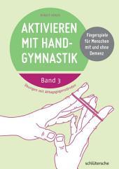 Aktivieren mit Handgymnastik: Übungen mit Alltagsgegenständen. Fingerspiele für Menschen mit und ohne Demenz, Band 3