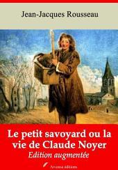 Le petit Savoyard ou la vie de Claude Noyer: Nouvelle édition augmentée