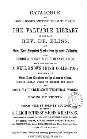 Catalogue of some books omitted from the sale of the     library of     dr  Bliss     also     books     from the library of a well known Irish collector     which will be sold by auction PDF