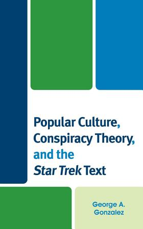 Popular Culture  Conspiracy Theory  and the Star Trek Text PDF