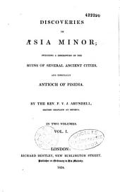 Discoveries in Asia Minor: including a description of the ruins of several ancient cities, and especially Antioch of Pisidia, Volume 2, Issue 1
