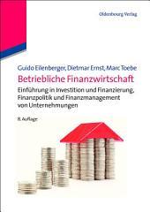Betriebliche Finanzwirtschaft: Einführung in Investition und Finanzierung, Finanzpolitik und Finanzmanagement von Unternehmungen, Ausgabe 8