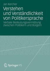 Verstehen und Verständlichkeit von Politikersprache: Verbale Bedeutungsvermittlung zwischen Politikern und Bürgern