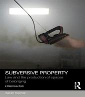 Subversive Property: Law and the Production of Spaces of Belonging
