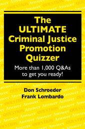 The Ultimate Criminal Justice Promotion Quizzer: More Than 1,000 Q&as to Get Ready!