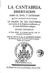 La Cantabria: disertacion sobre el sitio y extension que tuvo en tiempo de los romanos la region de los cantabros ...