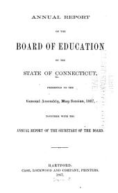 Annual Report of the Board of Education of the State of Connecticut Presented to the General Assembly ...: Together with the Annual Report of the Secretary of the Board