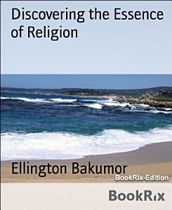 Discovering the Essence of Religion