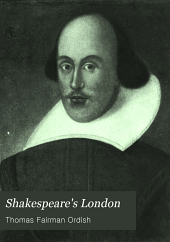 Shakespeare's London: a commentary on Shakespeare's life and work in London. A new edition with a chapter on Westminster and an itinerary of sites and reliques