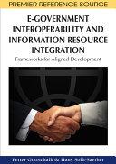 E-Government Interoperability and Information Resource Integration: Frameworks for Aligned Development