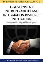 E Government Interoperability and Information Resource Integration  Frameworks for Aligned Development PDF