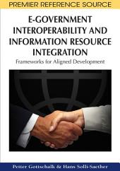 E-Government Interoperability and Information Resource Integration: Frameworks for Aligned Development: Frameworks for Aligned Development