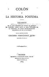 Colón y la historia póstuma: examen de la que escribió el conde de Roselly de Lorgues: leido ante la Real academia de la historia, en junta extraordinaria celebrada el día 10 de mayo