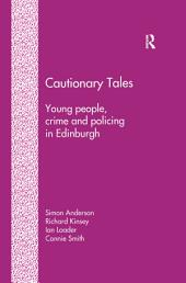Cautionary Tales: Young People, Crime and Policing in Edinburgh