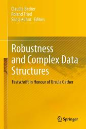 Robustness and Complex Data Structures: Festschrift in Honour of Ursula Gather