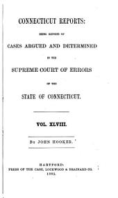 Connecticut Reports: Containing Cases Argued and Determined in the Supreme Court of Errors, Volume 48