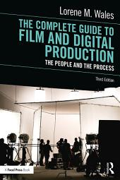 The Complete Guide to Film and Digital Production: The People and The Process, Edition 3