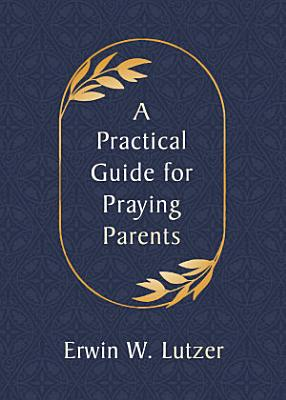 A Practical Guide for Praying Parents