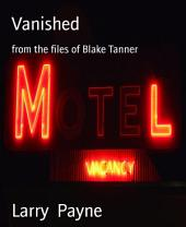 Vanished: from the files of Blake Tanner