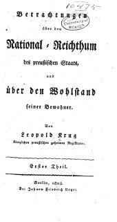 Betrachtungen über den National-Reichthum preussischen Staats: und über den Wohlstand seiner Bewohner, Band 1