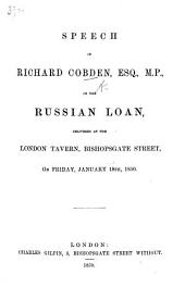 Speech ... on the Russian Loan, delivered at the London Tavern, Bishopsgate Street ... January 18th, 1850