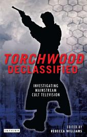 Torchwood Declassified: Investigating Mainstream Cult Television