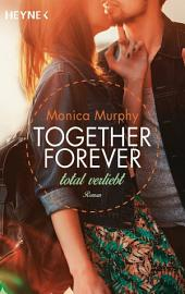 Total verliebt: Together Forever 1 - Roman -