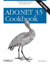 ADO.NET 3.5 Cookbook: Building Data-Centric .NET Applications, Edition 2