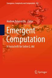 Emergent Computation: A Festschrift for Selim G. Akl
