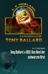 Tony Ballard #303: Das Nest der schwarzen Brut: Horror-Roman