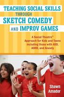 Teaching Social Skills Through Sketch Comedy and Improv Games PDF