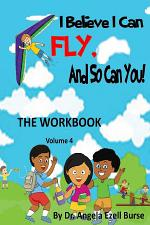 I Believe I Can Fly And So Can You! The Workbook Volume 4