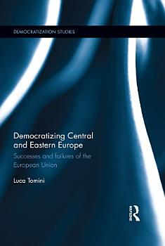 Democratizing Central and Eastern Europe PDF