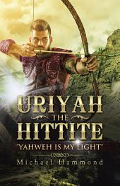 "Uriyah the Hittite: ""Yahweh Is My Light"""