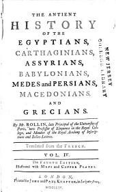 The antient history of the Egyptians, Carthaginians, Assyrians, Babylonians, Medes and Persians, Macedonians, and Grecians: By Mr. Rollin ... Translated from the French ...