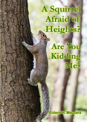 A Squirrel Afraid of Heights  Are You Kidding Me