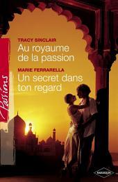Au royaume de la passion - Un secret dans ton regard (Harlequin Passions)