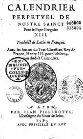 Calendrier perpetuel de nostre sainct Pere le pape Gregoire XIII, traduict de latin en françois [par Theodore Juncte], auec les lettres du tres chrestien roy de France, Henry III ...