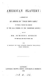 American slavery: repr. of an article [by N.W. Senior, entitled Slavery in the United States] on 'Uncle Tom's cabin' [by H.E.B. Stowe] and of mr. Sumner's speech of the 19th and 20th of May, 1856. With a notice of the events which followed that speech