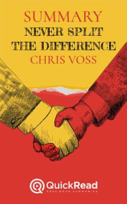 Summary of  Never Split the Difference  By Chris Voss   Free book by QuickRead com